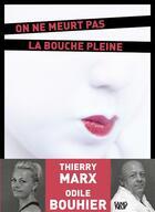 Couverture du livre « On ne meurt pas la bouche pleine » de Thierry Marx et Odile Bouhier aux éditions Plon
