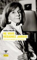 Couverture du livre « Ne vous résignez jamais ; comment devient-on féministe ? » de Gisele Halimi aux éditions Plon