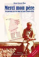 Couverture du livre « Merci mon père ; un parcours de vie dans la Loire (1940-1970) » de Jean-Louis Gay aux éditions Les Passionnes De Bouquins