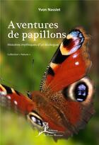 Couverture du livre « Aventures de papillons ; histoires mythiques d'un écologue » de Yvon Nassiet aux éditions La Vallee Heureuse