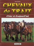 Couverture du livre « Chevaux De Trait D'Hier Et D'Aujourd'Hui » de Marcel Mavre aux éditions Lavauzelle