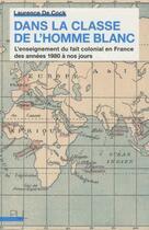 Couverture du livre « Dans la classe de l'homme blanc ; l'enseignement du fait colonial en France des années 1980 à nos jours » de Laurence De Cock aux éditions Pu De Lyon
