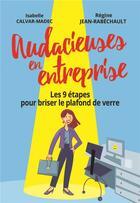 Couverture du livre « Audacieuses en entreprise ; les 9 étapes pour briser le plafond de verre » de Regine Jean-Rabechault et Isabelle Calvar-Madec aux éditions Pearson