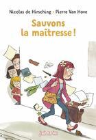 Couverture du livre « Sauvons la maîtresse ! » de Nicolas De Hirsching et Pierre Van Hove aux éditions Bayard Jeunesse