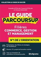 Couverture du livre « Le guide parcoursup ; filières commerce, gestion et management » de Franck Attelan aux éditions Studyrama