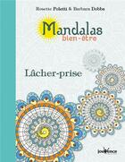 Couverture du livre « Mandalas bien-être ; lâcher-prise » de Rosette Poletti aux éditions Jouvence