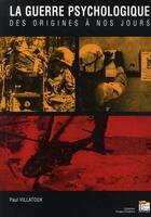 Couverture du livre « La guerre psychologique ; des origines à nos jours » de Paul Villatoux aux éditions Esprit Du Livre