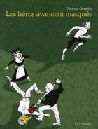 Couverture du livre « Les héros avancent masqués » de Thomas Gosselin aux éditions La Cinquieme Couche