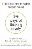 Couverture du livre « Five Ways of Thinking Clearly » de Rolf Dobelli aux éditions Hodder And Stoughton Digital
