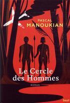 Couverture du livre « Le cercle des hommes » de Pascal Manoukian aux éditions Seuil