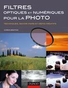 Couverture du livre « Filtres optiques et numériques pour la photographie ; techniques, savoir-faire et défis créatifs » de Chris Weston aux éditions Dunod