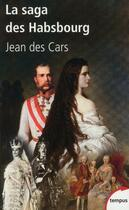 Couverture du livre « La saga des Habsbourg » de Jean Des Cars aux éditions Tempus/perrin