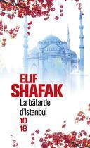 Couverture du livre « La bâtarde d'Istanbul » de Elif Shafak aux éditions 10/18