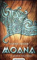 Couverture du livre « Moana T.1 ; la saveur des figues » de Silene Edgar aux éditions Castelmore