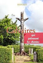 Couverture du livre « Ces calvaires qui jalonnent les chemins » de Loic Bouquerel aux éditions Saint Jude