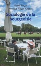 Couverture du livre « Sociologie de la bourgeoisie » de Michel Pincon et Monique Pincon-Charlot aux éditions La Decouverte