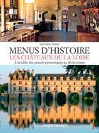 Couverture du livre « Menus d'histoire, les châteaux de la Loire » de Josy Marty-Dufaut aux éditions Ouest France
