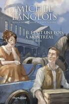 Couverture du livre « Il était une fois Montréal t.1 ; notre union » de Michel Langlois aux éditions Hurtubise