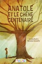 Couverture du livre « Anatole et le chêne centenaire » de Corinne Boutry et Marianne Alexandre aux éditions Mazurka