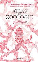 Couverture du livre « Atlas de zoologie poétique » de Julie Terrazzoni et Emmanuelle Pouydebat aux éditions Arthaud
