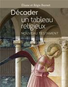 Couverture du livre « POUR LIRE ; décoder un tableau religieux ; nouveau testament » de Eliane Burnet et Regis Burnet aux éditions Cerf