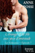 Couverture du livre « Les Enkoutan t.7 ; l'étranger et la fille aux yeux d'émeraude » de Anne Rossi aux éditions Hqn