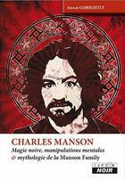 Couverture du livre « Charles Manson ; magie noire, manipulations mentales et mythologie de la Manson family » de Adam Gorightly aux éditions Camion Blanc