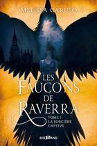 Couverture du livre « Les faucons de Raverra t.1 ; la sorcière captive » de Caruso Melissa aux éditions Bragelonne