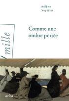 Couverture du livre « Comme une ombre portée » de Helene Veyssier aux éditions Arlea