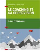 Couverture du livre « Le coaching et sa supervision ; outils et pratiques » de Pierre Angel et Micgel Moral aux éditions Intereditions