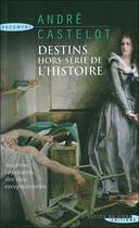 Couverture du livre « Destins hors-serie de l'histoire » de Andre Castelot aux éditions Succes Du Livre