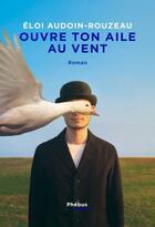 Couverture du livre « Ouvre ton aile au vent » de Eloi Audoin-Rouzeau aux éditions Phebus
