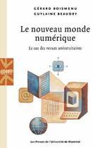 Couverture du livre « Le nouveau monde numérique ; le cas des revues universitaires » de Gerard Boismenu et Guylaine Beaudry aux éditions Pu De Montreal