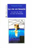 Couverture du livre « La vie en boucle ; du coeur de Paris au coeur de Marseille » de Francoise Geier aux éditions Le Temps Des Cerises