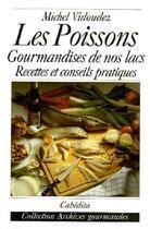 Couverture du livre « Les poissons, gourmandises de nos lacs recettes... » de Michel Vidoudez aux éditions Cabedita