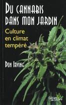 Couverture du livre « Du cannabis dans mon jardin ; culture en climat tempéré » de Don Irving aux éditions Lezard