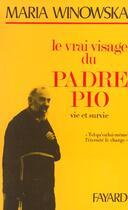 Couverture du livre « Le vrai visage du padre pio » de Maria Winowska aux éditions Fayard
