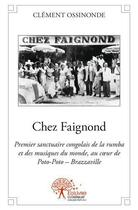 Couverture du livre « Chez Faignond » de Clement Ossinonde aux éditions Edilivre-aparis