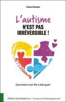Couverture du livre « L'autisme n'est pas irréversible ! comment mon fils a été guéri » de Evelyne Claessens aux éditions Quintessence