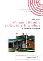 Couverture du livre « Migrants bâtisseurs en Colombie-Britannique ; les limites de la diversité » de Jean Bigot aux éditions Connaissances Et Savoirs