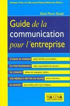 Couverture du livre « Guide De La Communication Pour L'Entreprise ; Publicite Relations Presse Internet Marketing » de Remi-Pierre Heude aux éditions Maxima Laurent Du Mesnil