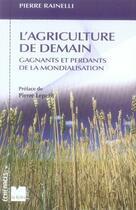 Couverture du livre « L'agriculture de demain ; gagnants et perdants de la mondialisation » de Rainelli P aux éditions Felin