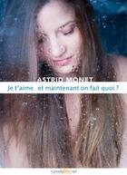Couverture du livre « Je t'aime... et maintenant on fait quoi ? » de Astrid Monet aux éditions Numeriklivres