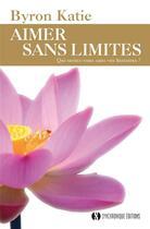 Couverture du livre « Aimer sans limites ; qui seriez-vous sans vos histoires ? » de Byron Katie aux éditions Synchronique