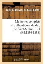 Couverture du livre « Memoires complets et authentiques du duc de saint-simon. t. 1 (ed.1856-1858) » de Saint-Simon aux éditions Hachette Bnf
