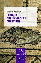Couverture du livre « Lexique des symboles chrétiens (4e édition) » de Michel Feuillet aux éditions Puf