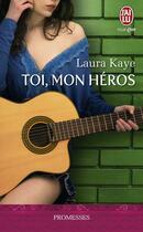 Couverture du livre « Toi, mon héros » de Laura Kaye aux éditions J'ai Lu