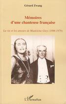 Couverture du livre « Mémoires d'une chanteuse francaise ; la vie et les amours de Madeleine Grey (1896-1979) » de Gerard Zwang aux éditions L'harmattan