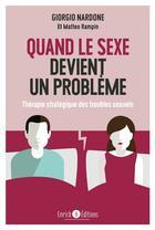 Couverture du livre « Quand le sexe devient un problème ; thérapie stratégique des troubles sexuels » de Giorgio Nardone et Matteo Rampin aux éditions Enrick B.