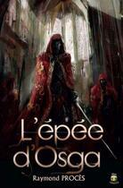 Couverture du livre « L'épée d'Osga » de Raymond Proces aux éditions Terriciae